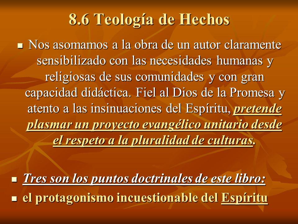 8.6 Teología de Hechos Nos asomamos a la obra de un autor claramente sensibilizado con las necesidades humanas y religiosas de sus comunidades y con g