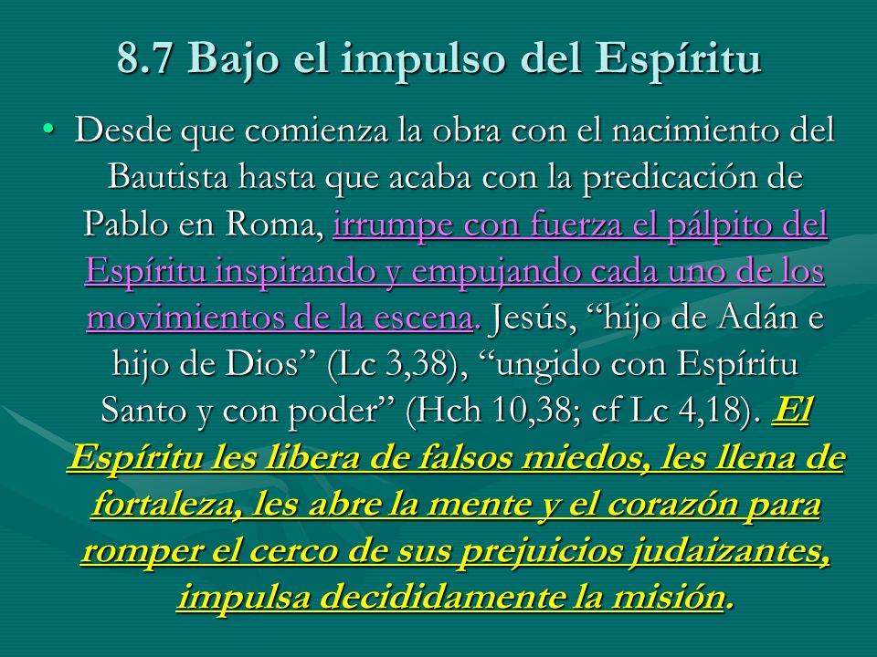 8.7 Bajo el impulso del Espíritu Desde que comienza la obra con el nacimiento del Bautista hasta que acaba con la predicación de Pablo en Roma, irrump