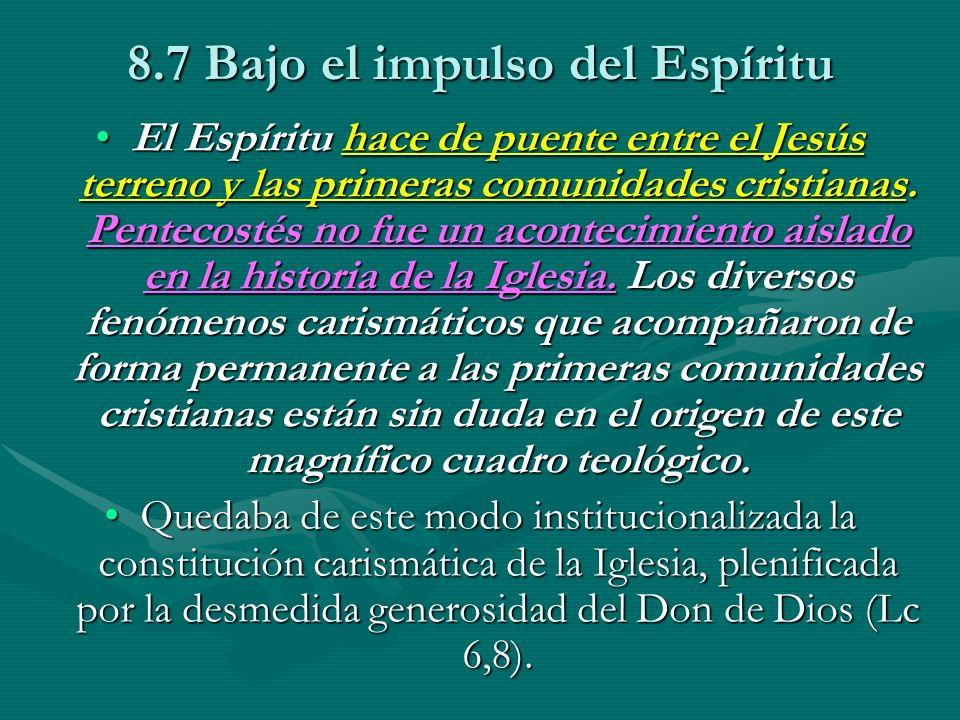 8.7 Bajo el impulso del Espíritu El Espíritu hace de puente entre el Jesús terreno y las primeras comunidades cristianas. Pentecostés no fue un aconte