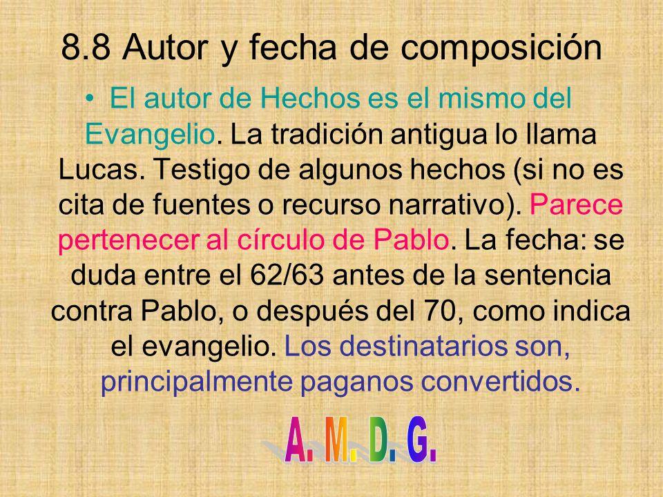 8.8 Autor y fecha de composición El autor de Hechos es el mismo del Evangelio.