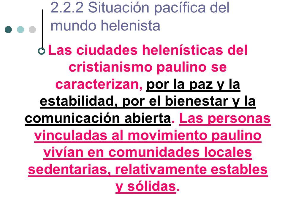 2.2.2 Situación pacífica del mundo helenista Las ciudades helenísticas del cristianismo paulino se caracterizan, por la paz y la estabilidad, por el bienestar y la comunicación abierta.