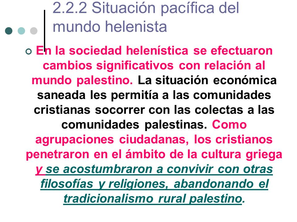 2.2.2 Situación pacífica del mundo helenista En la sociedad helenística se efectuaron cambios significativos con relación al mundo palestino. La situa