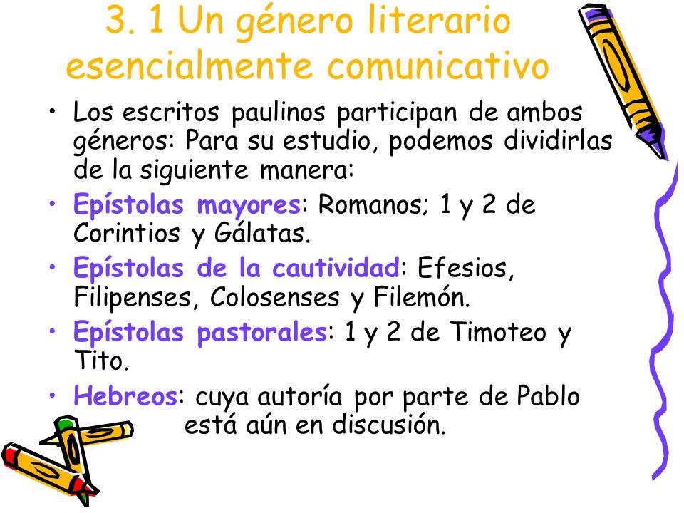 3. 1 Un género literario esencialmente comunicativo Los escritos paulinos participan de ambos géneros: Para su estudio, podemos dividirlas de la sigui