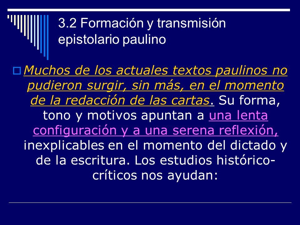 3.2 Formación y transmisión epistolario paulino Muchos de los actuales textos paulinos no pudieron surgir, sin más, en el momento de la redacción de las cartas.
