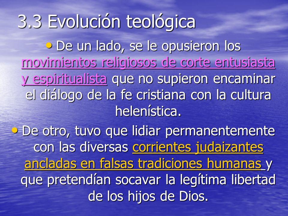 3.3 Evolución teológica De un lado, se le opusieron los movimientos religiosos de corte entusiasta y espiritualista que no supieron encaminar el diálogo de la fe cristiana con la cultura helenística.