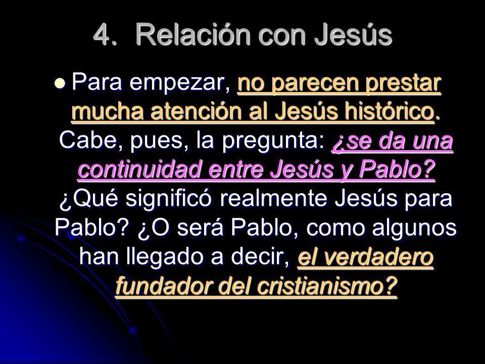 4. Relación con Jesús Para empezar, no parecen prestar mucha atención al Jesús histórico. Cabe, pues, la pregunta: ¿se da una continuidad entre Jesús