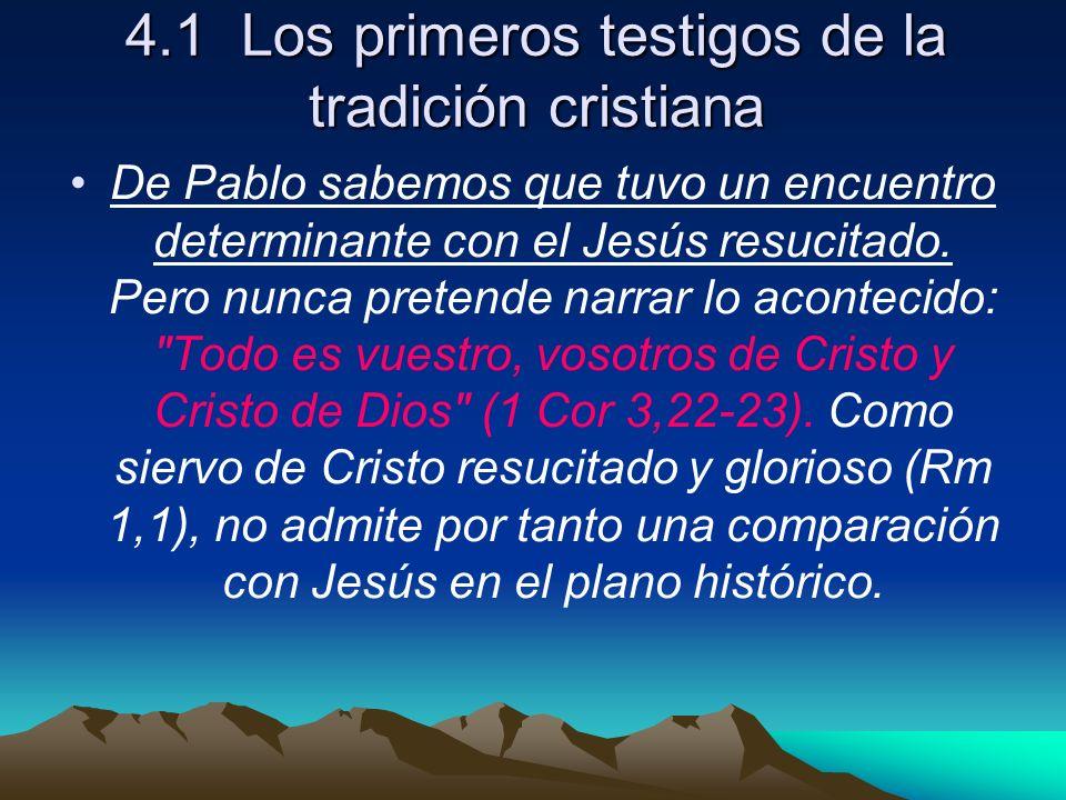 4.1 Los primeros testigos de la tradición cristiana De Pablo sabemos que tuvo un encuentro determinante con el Jesús resucitado. Pero nunca pretende n