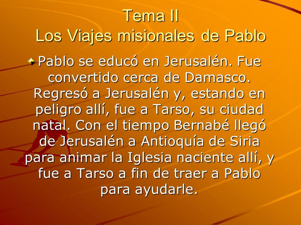 Tema II Los Viajes misionales de Pablo Pablo se educó en Jerusalén. Fue convertido cerca de Damasco. Regresó a Jerusalén y, estando en peligro allí, f