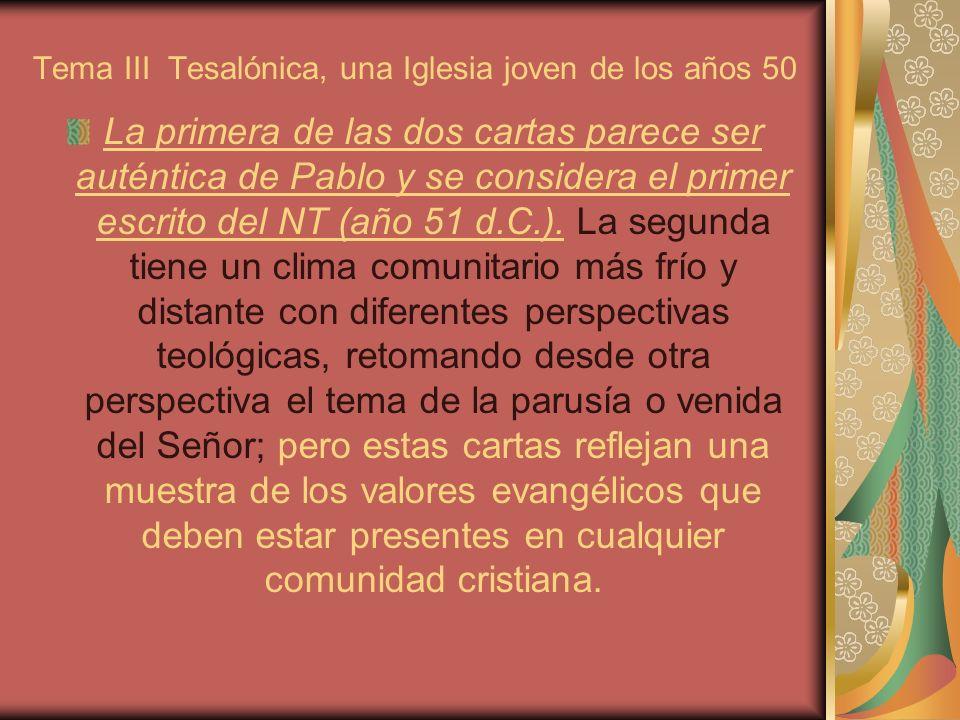 Tema III Tesalónica, una Iglesia joven de los años 50 La primera de las dos cartas parece ser auténtica de Pablo y se considera el primer escrito del NT (año 51 d.C.).