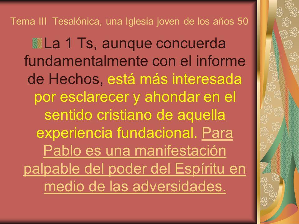 Tema III Tesalónica, una Iglesia joven de los años 50 La 1 Ts, aunque concuerda fundamentalmente con el informe de Hechos, está más interesada por esclarecer y ahondar en el sentido cristiano de aquella experiencia fundacional.