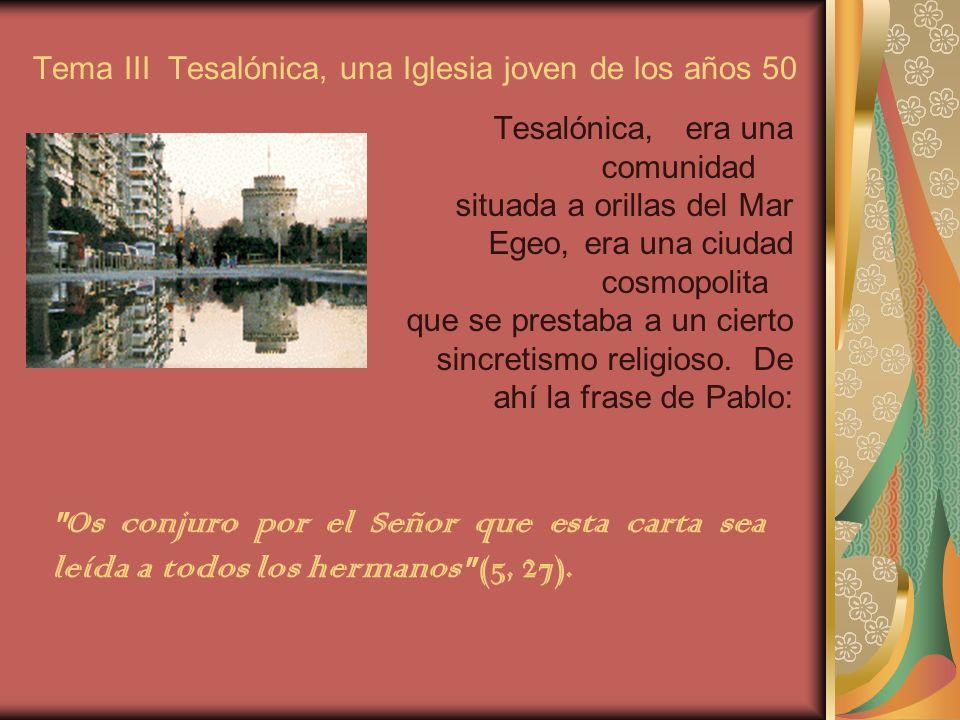 Tema III Tesalónica, una Iglesia joven de los años 50 Tesalónica, era una comunidad situada a orillas del Mar Egeo, era una ciudad cosmopolita que se prestaba a un cierto sincretismo religioso.
