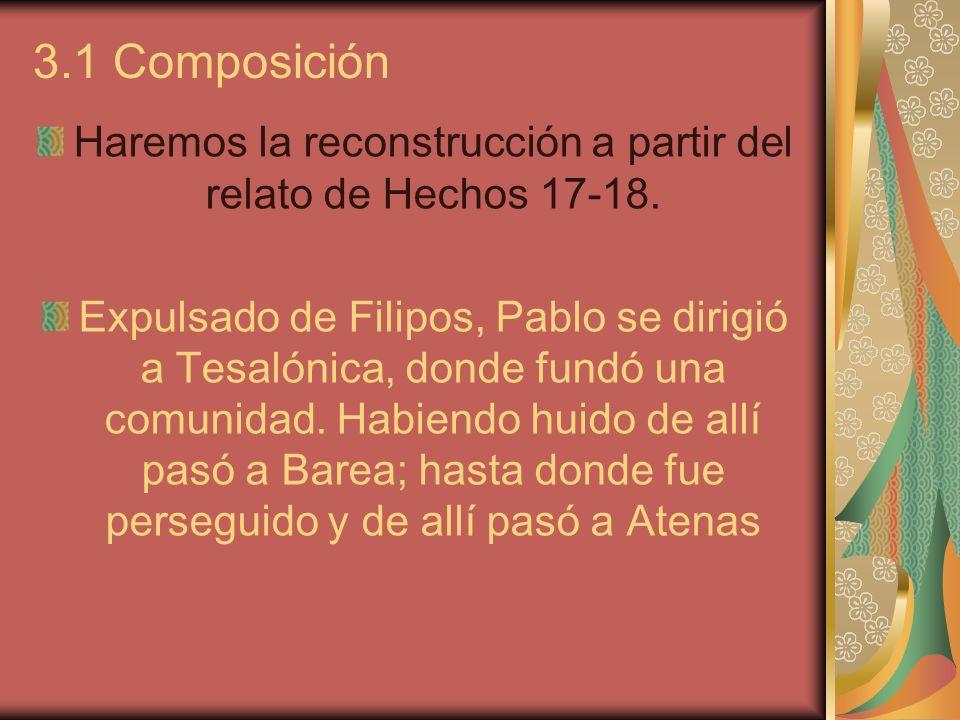 3.1 Composición Haremos la reconstrucción a partir del relato de Hechos 17-18. Expulsado de Filipos, Pablo se dirigió a Tesalónica, donde fundó una co