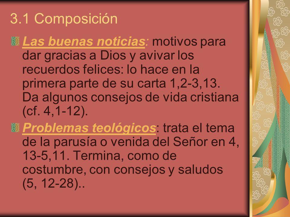 3.1 Composición Las buenas noticias: motivos para dar gracias a Dios y avivar los recuerdos felices: lo hace en la primera parte de su carta 1,2-3,13.
