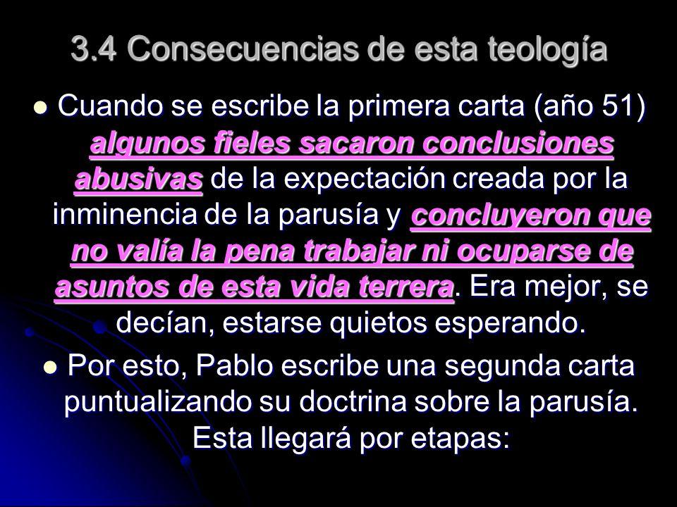 3.4 Consecuencias de esta teología Cuando se escribe la primera carta (año 51) algunos fieles sacaron conclusiones abusivas de la expectación creada p