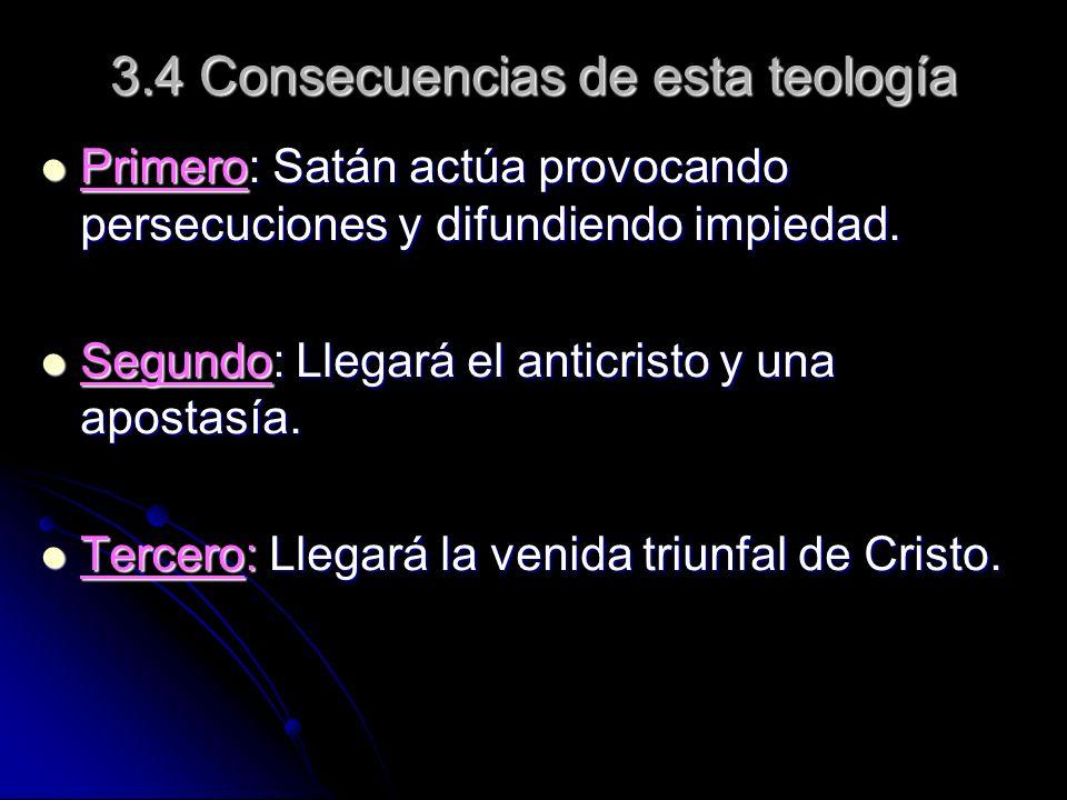 3.4 Consecuencias de esta teología Primero: Satán actúa provocando persecuciones y difundiendo impiedad. Primero: Satán actúa provocando persecuciones