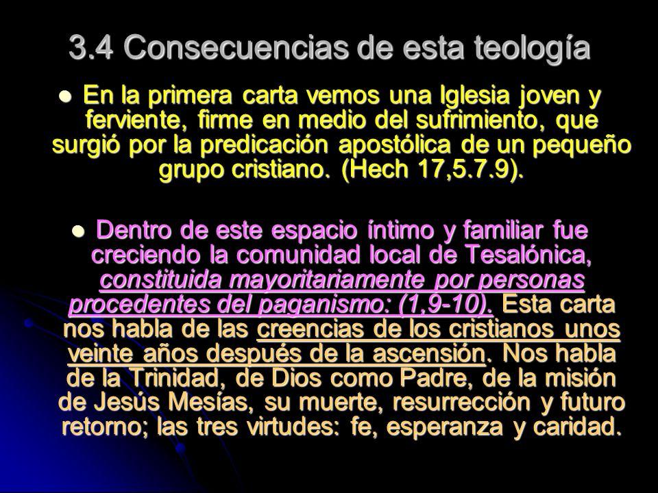 3.4 Consecuencias de esta teología En la primera carta vemos una Iglesia joven y ferviente, firme en medio del sufrimiento, que surgió por la predicación apostólica de un pequeño grupo cristiano.