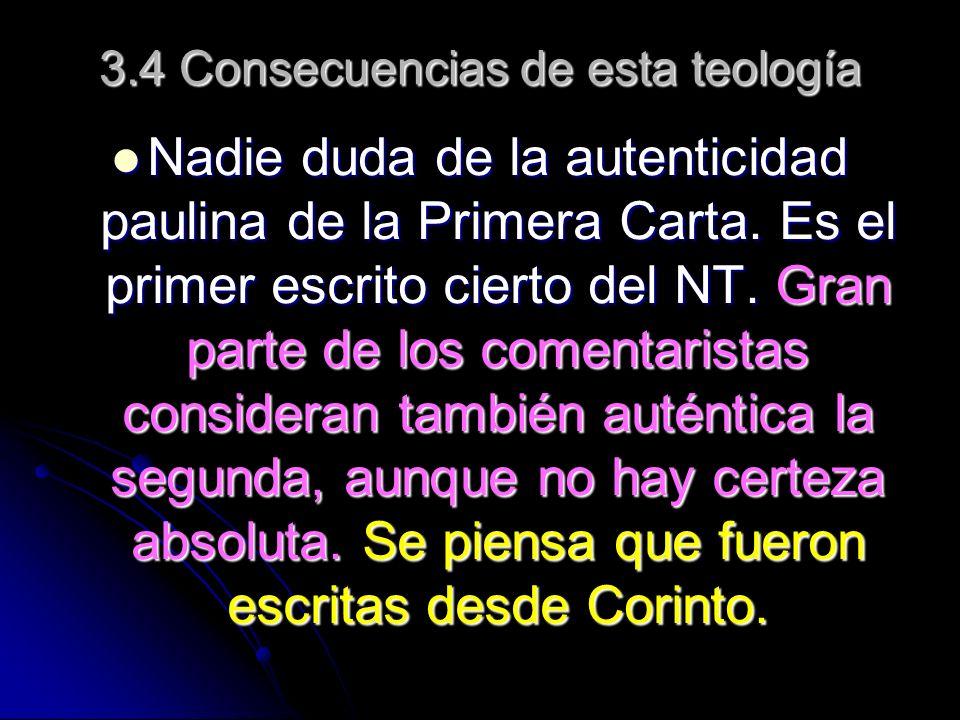 3.4 Consecuencias de esta teología Nadie duda de la autenticidad paulina de la Primera Carta.