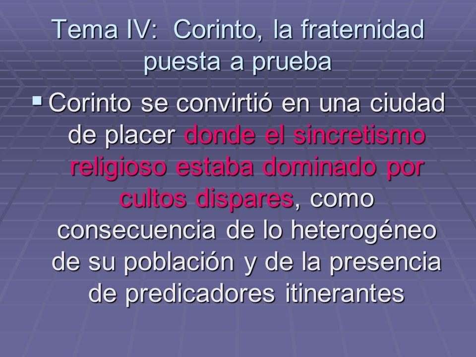 Tema IV: Corinto, la fraternidad puesta a prueba Corinto se convirtió en una ciudad de placer donde el sincretismo religioso estaba dominado por culto