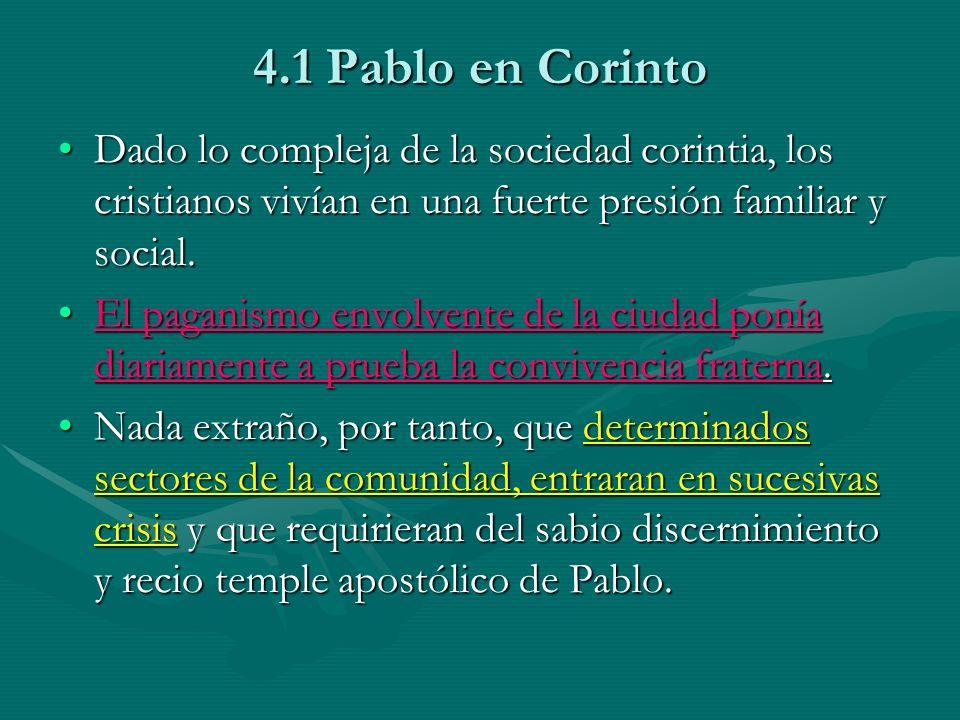 4.1 Pablo en Corinto Dado lo compleja de la sociedad corintia, los cristianos vivían en una fuerte presión familiar y social.Dado lo compleja de la so