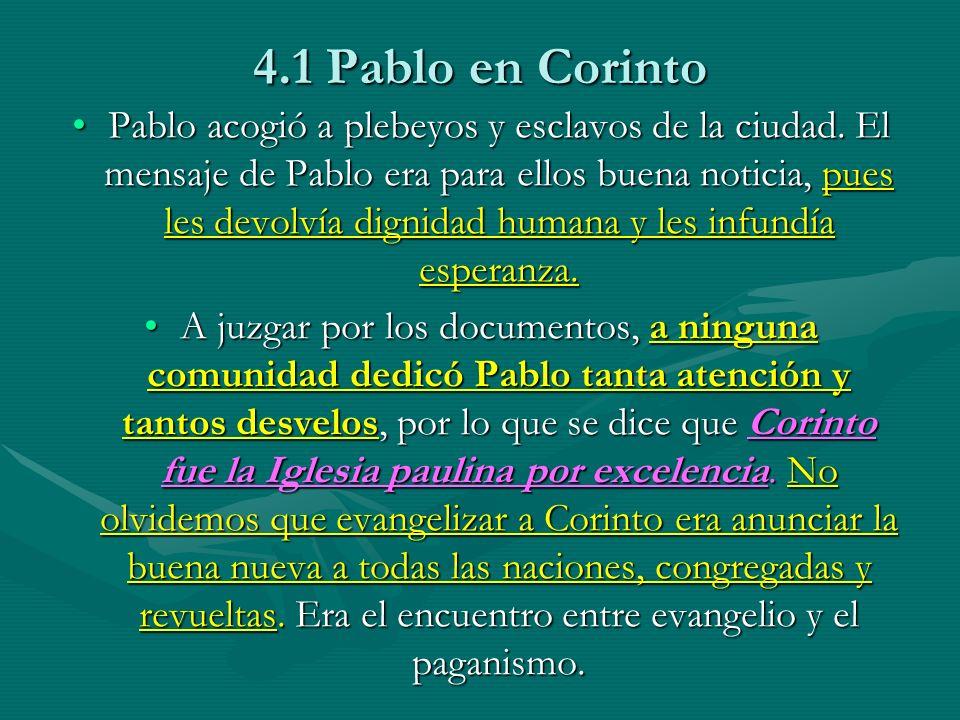 4.1 Pablo en Corinto Pablo acogió a plebeyos y esclavos de la ciudad. El mensaje de Pablo era para ellos buena noticia, pues les devolvía dignidad hum