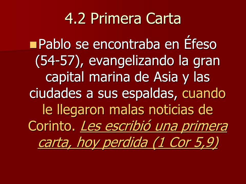 4.2 Primera Carta Pablo se encontraba en Éfeso (54-57), evangelizando la gran capital marina de Asia y las ciudades a sus espaldas, cuando le llegaron