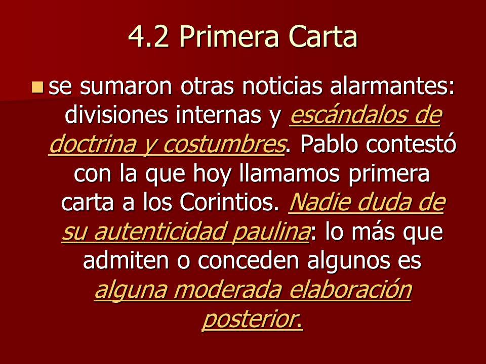 4.2 Primera Carta se sumaron otras noticias alarmantes: divisiones internas y escándalos de doctrina y costumbres. Pablo contestó con la que hoy llama