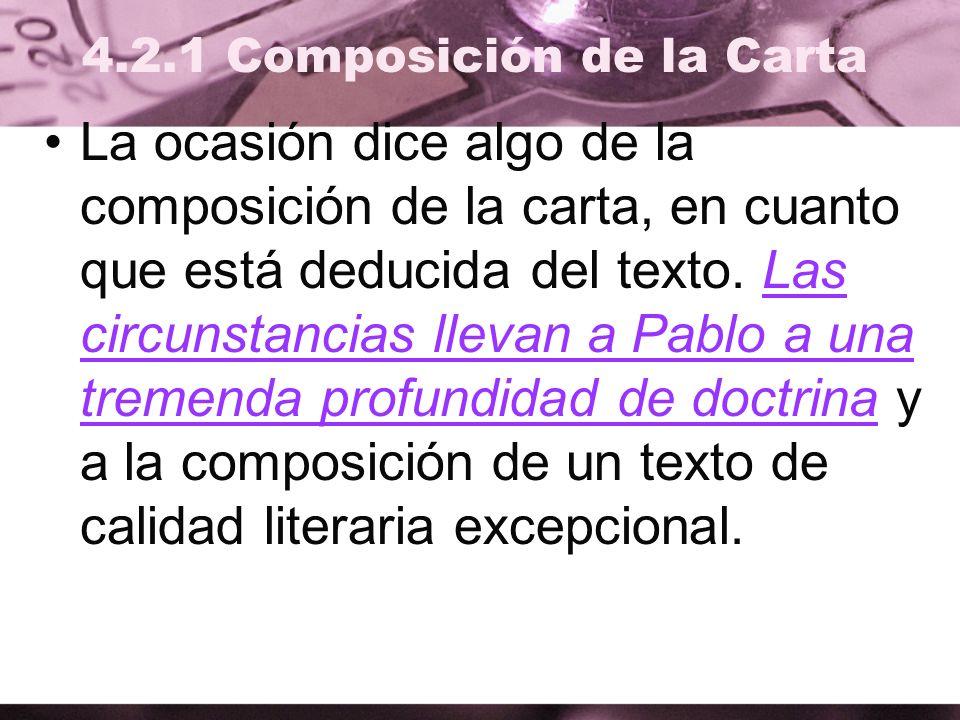 4.2.1 Composición de la Carta La ocasión dice algo de la composición de la carta, en cuanto que está deducida del texto. Las circunstancias llevan a P