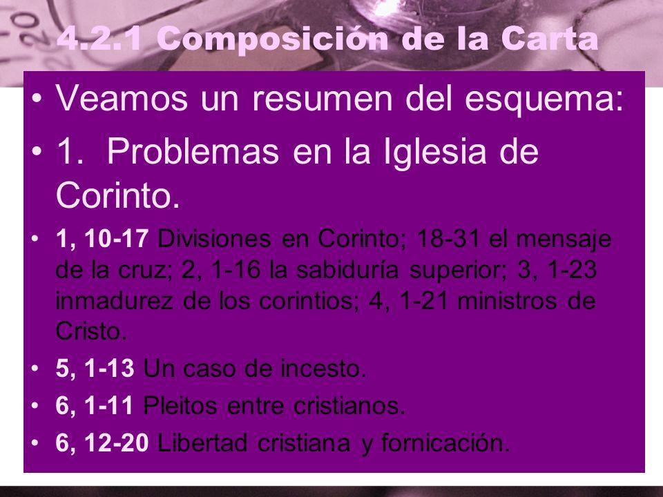 4.2.1 Composición de la Carta Veamos un resumen del esquema: 1. Problemas en la Iglesia de Corinto. 1, 10-17 Divisiones en Corinto; 18-31 el mensaje d