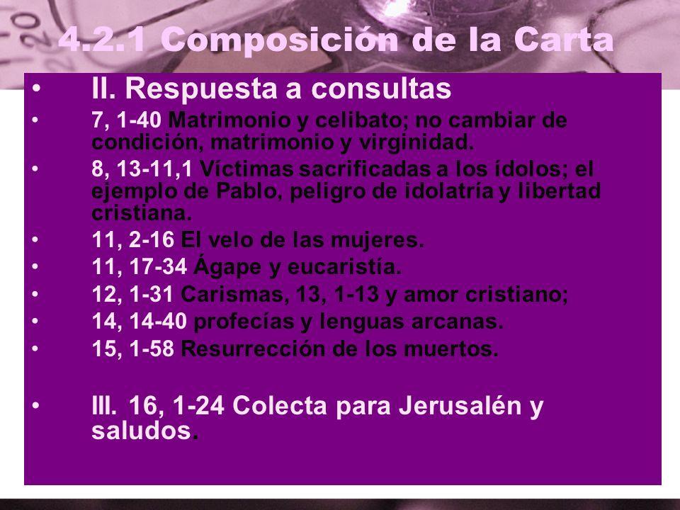4.2.1 Composición de la Carta II. Respuesta a consultas 7, 1-40 Matrimonio y celibato; no cambiar de condición, matrimonio y virginidad. 8, 13-11,1 Ví