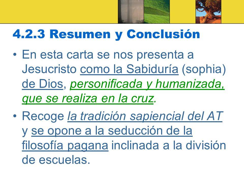 4.2.3 Resumen y Conclusión En esta carta se nos presenta a Jesucristo como la Sabiduría (sophia) de Dios, personificada y humanizada, que se realiza en la cruz.