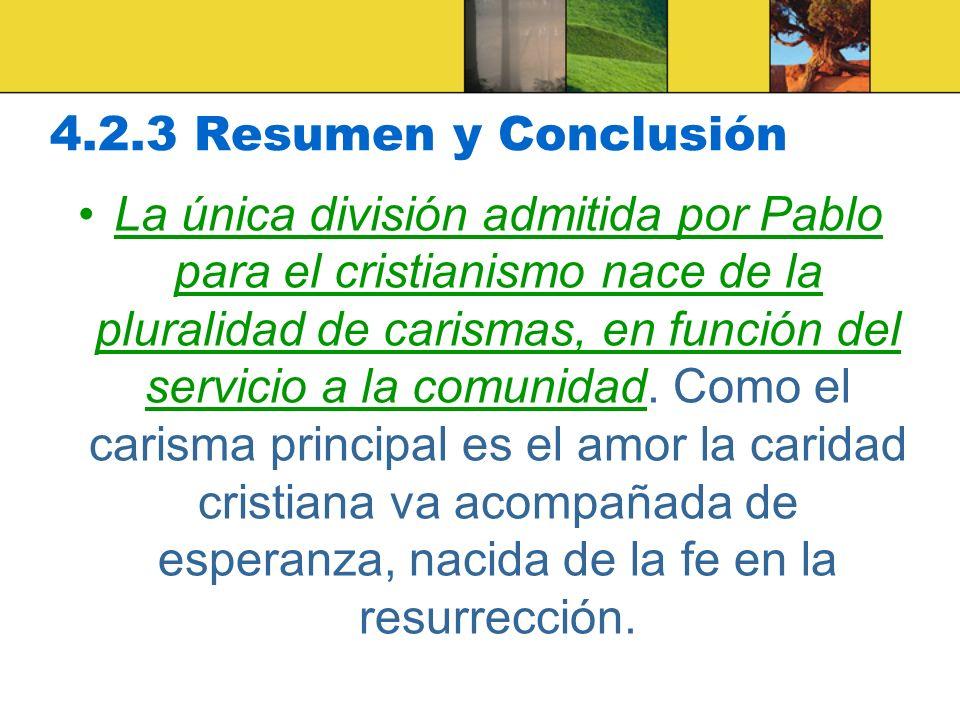 4.2.3 Resumen y Conclusión La única división admitida por Pablo para el cristianismo nace de la pluralidad de carismas, en función del servicio a la comunidad.