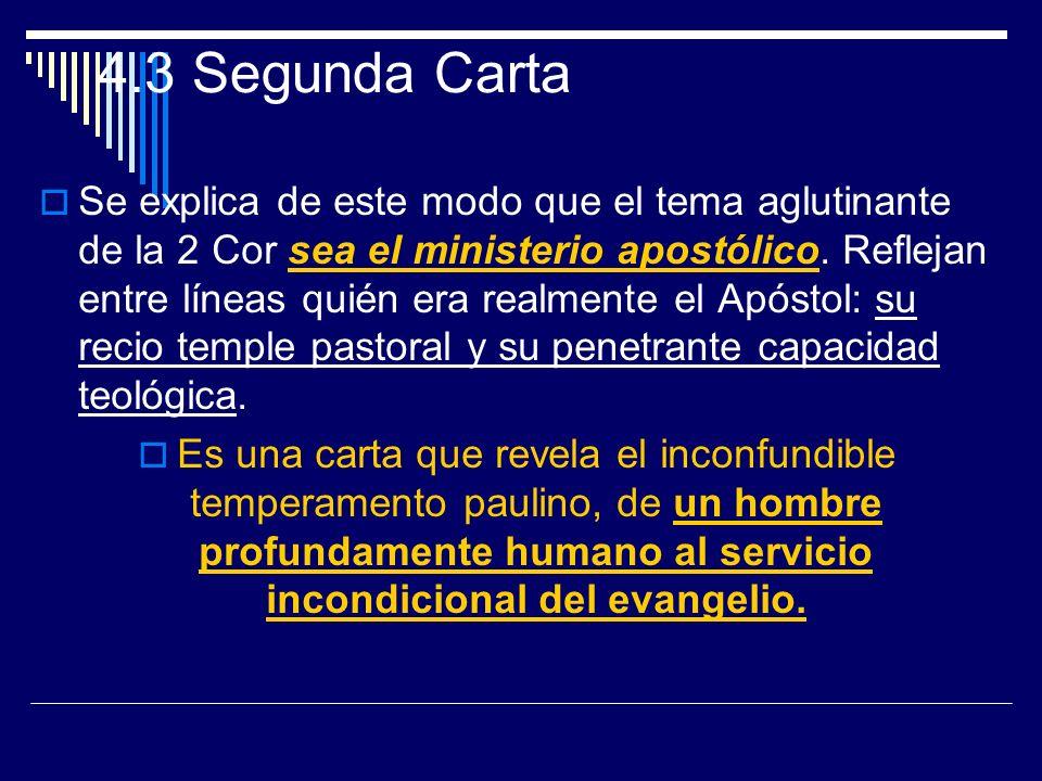 4.3 Segunda Carta Se explica de este modo que el tema aglutinante de la 2 Cor sea el ministerio apostólico. Reflejan entre líneas quién era realmente