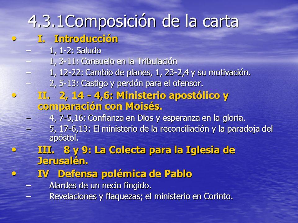 4.3.1Composición de la carta I. Introducción I. Introducción –1, 1-2: Saludo –1, 3-11: Consuelo en la Tribulación –1, 12-22: Cambio de planes, 1, 23-2