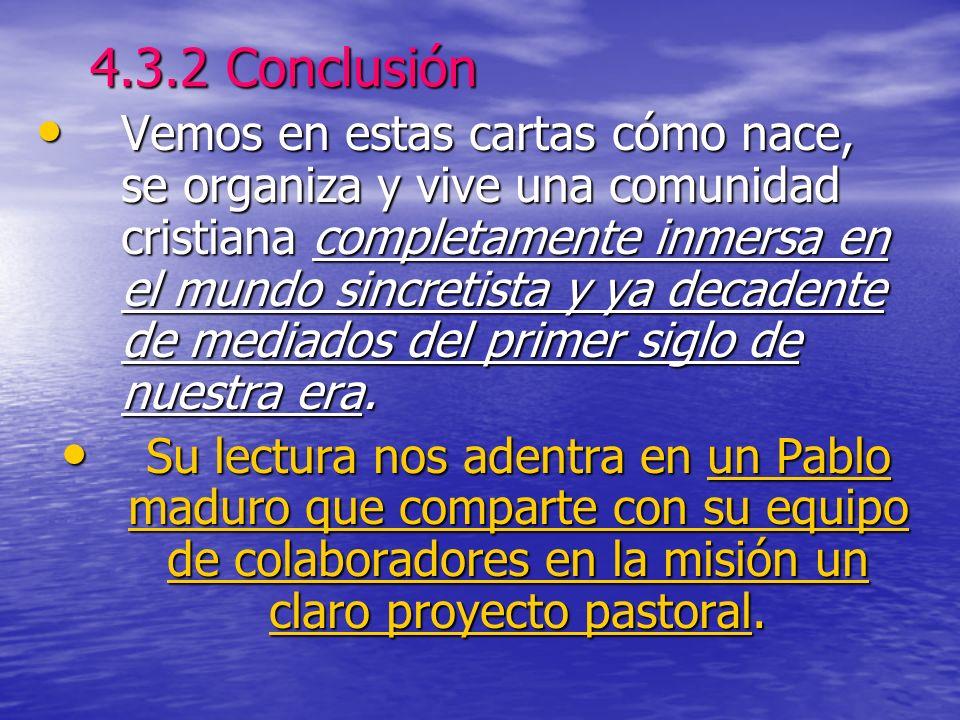 4.3.2 Conclusión Vemos en estas cartas cómo nace, se organiza y vive una comunidad cristiana completamente inmersa en el mundo sincretista y ya decade