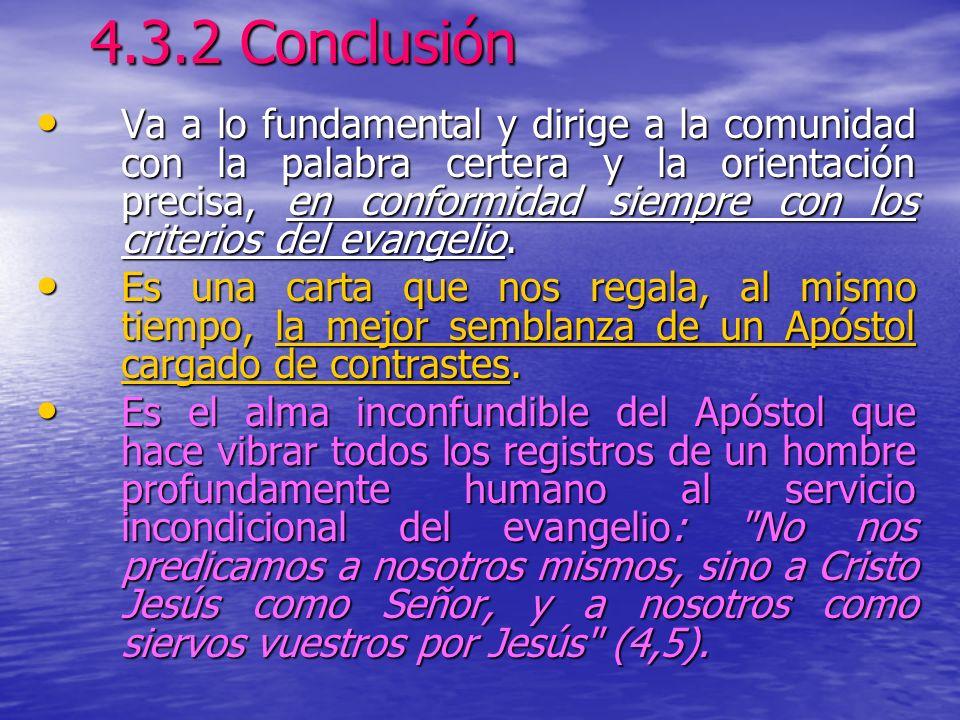 4.3.2 Conclusión Va a lo fundamental y dirige a la comunidad con la palabra certera y la orientación precisa, en conformidad siempre con los criterios del evangelio.