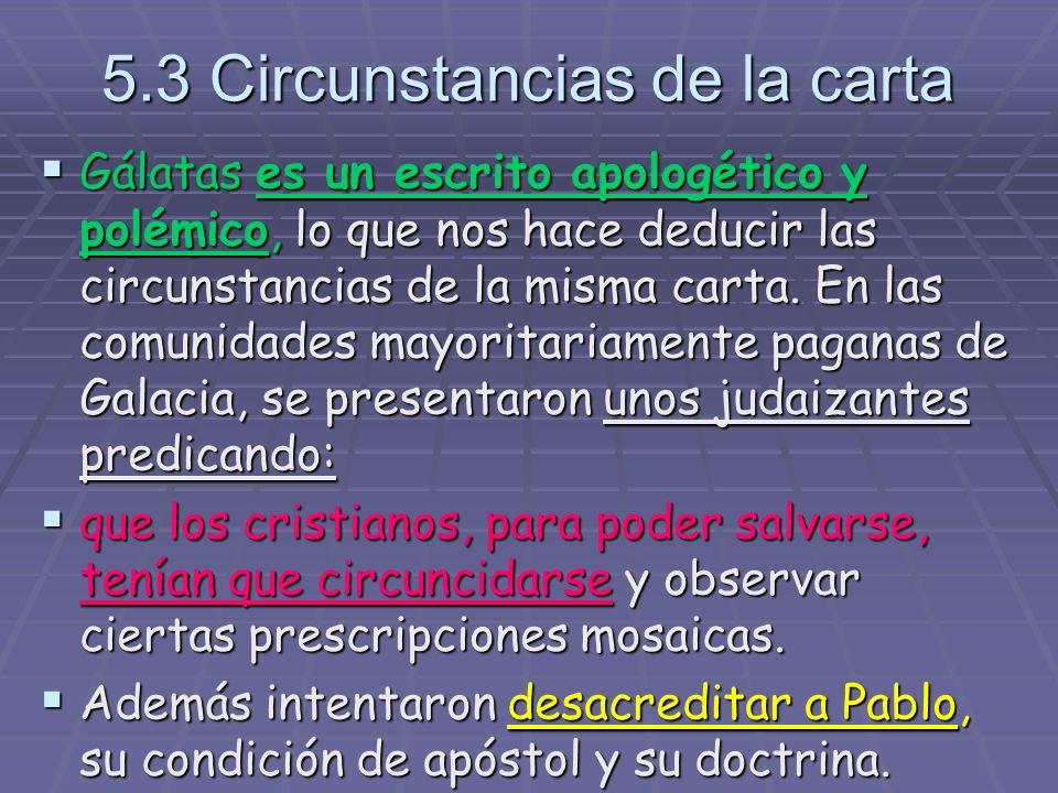 5.3 Circunstancias de la carta Gálatas es un escrito apologético y polémico, lo que nos hace deducir las circunstancias de la misma carta.