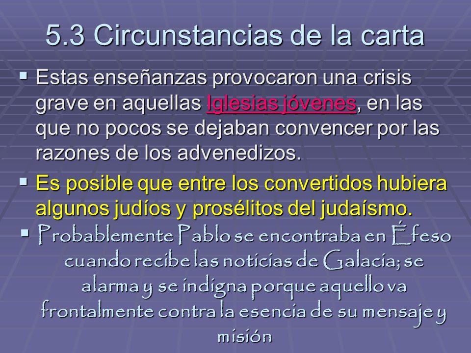 5.3 Circunstancias de la carta Estas enseñanzas provocaron una crisis grave en aquellas Iglesias jóvenes, en las que no pocos se dejaban convencer por las razones de los advenedizos.