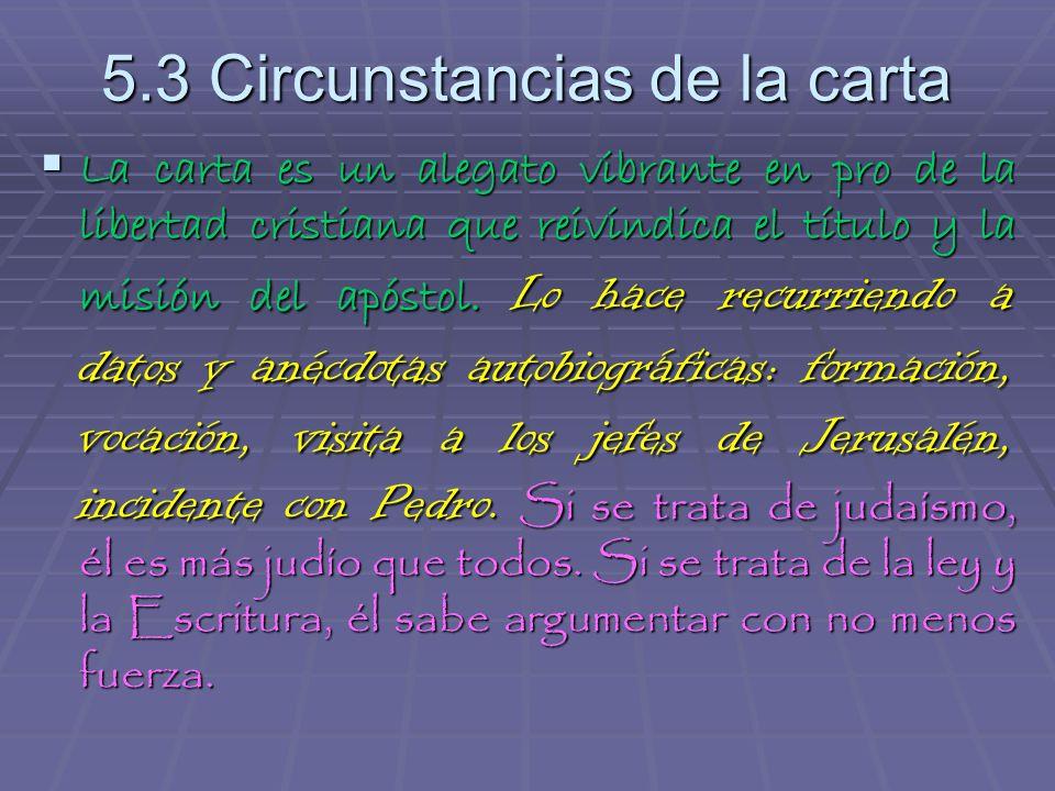 5.3 Circunstancias de la carta La carta es un alegato vibrante en pro de la libertad cristiana que reivindica el título y la misión del apóstol. Lo ha