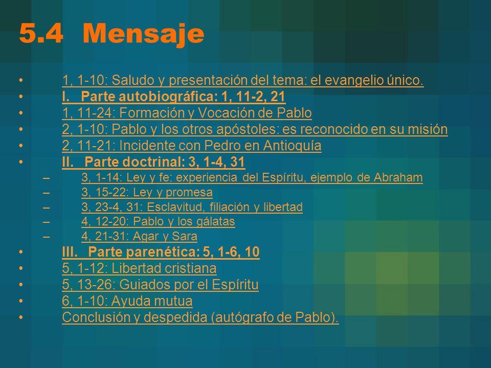 5.4 Mensaje 1, 1-10: Saludo y presentación del tema: el evangelio único. I. Parte autobiográfica: 1, 11-2, 21 1, 11-24: Formación y Vocación de Pablo