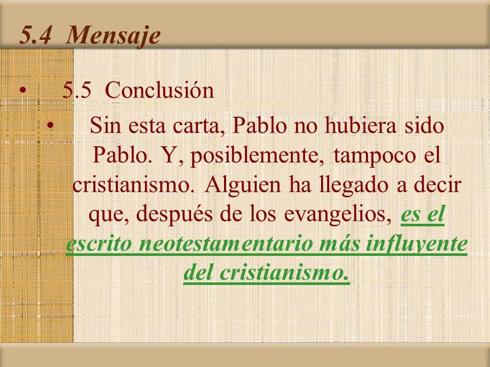 5.4 Mensaje 5.5 Conclusión Sin esta carta, Pablo no hubiera sido Pablo. Y, posiblemente, tampoco el cristianismo. Alguien ha llegado a decir que, desp