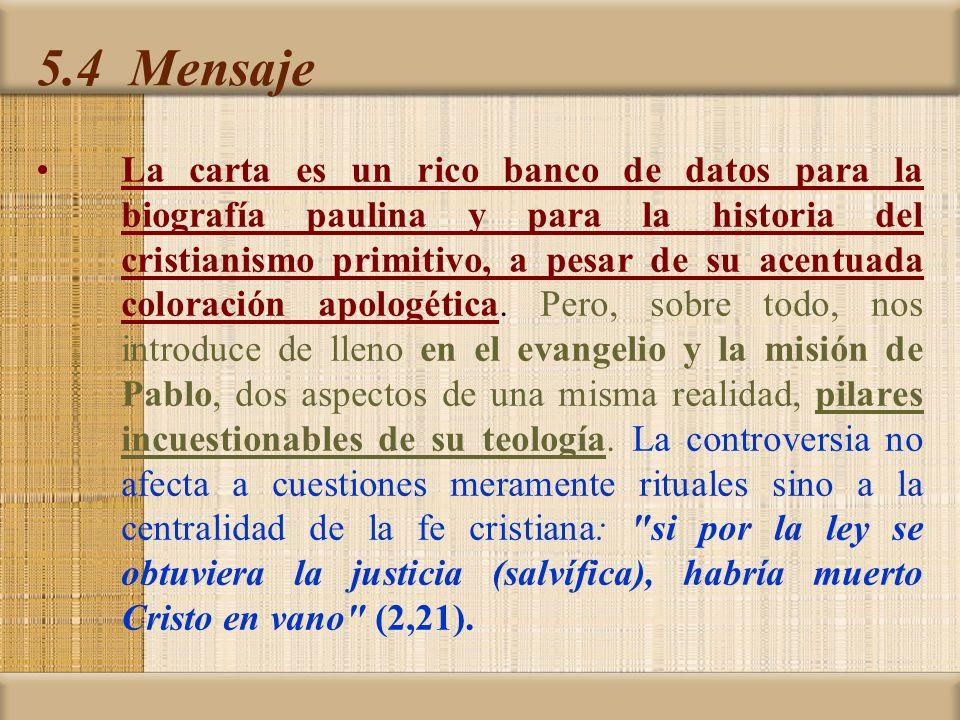 5.4 Mensaje La carta es un rico banco de datos para la biografía paulina y para la historia del cristianismo primitivo, a pesar de su acentuada coloración apologética.