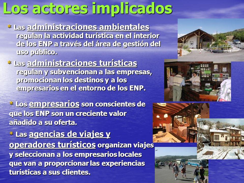 Los actores implicados * Las administraciones ambientales regulan la actividad turística en el interior de los ENP a través del área de gestión del uso público.