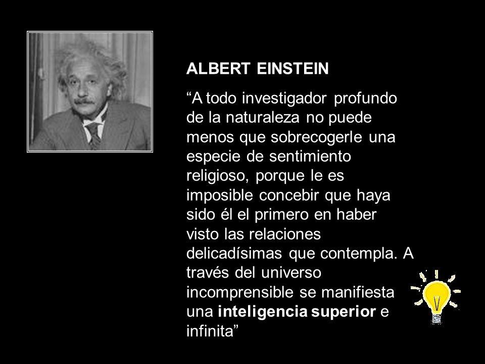 ALBERT EINSTEIN A todo investigador profundo de la naturaleza no puede menos que sobrecogerle una especie de sentimiento religioso, porque le es impos
