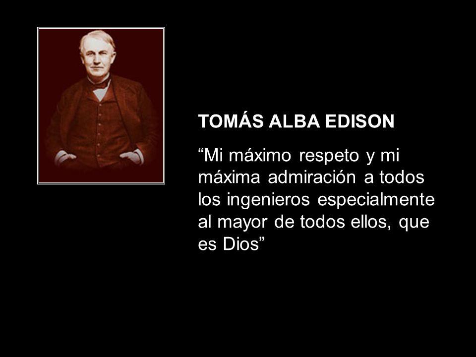 TOMÁS ALBA EDISON Mi máximo respeto y mi máxima admiración a todos los ingenieros especialmente al mayor de todos ellos, que es Dios