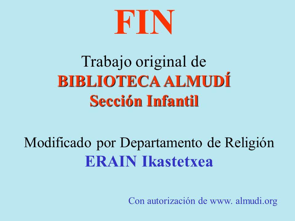 FIN Trabajo original de BIBLIOTECA ALMUDÍ Sección Infantil Modificado por Departamento de Religión ERAIN Ikastetxea Con autorización de www.
