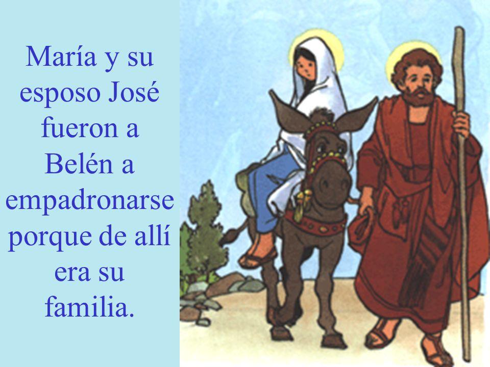 María y su esposo José fueron a Belén a empadronarse porque de allí era su familia.