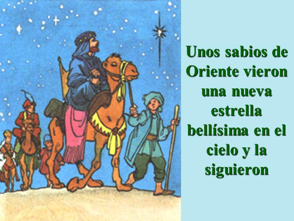 Unos sabios de Oriente vieron una nueva estrella bellísima en el cielo y la siguieron
