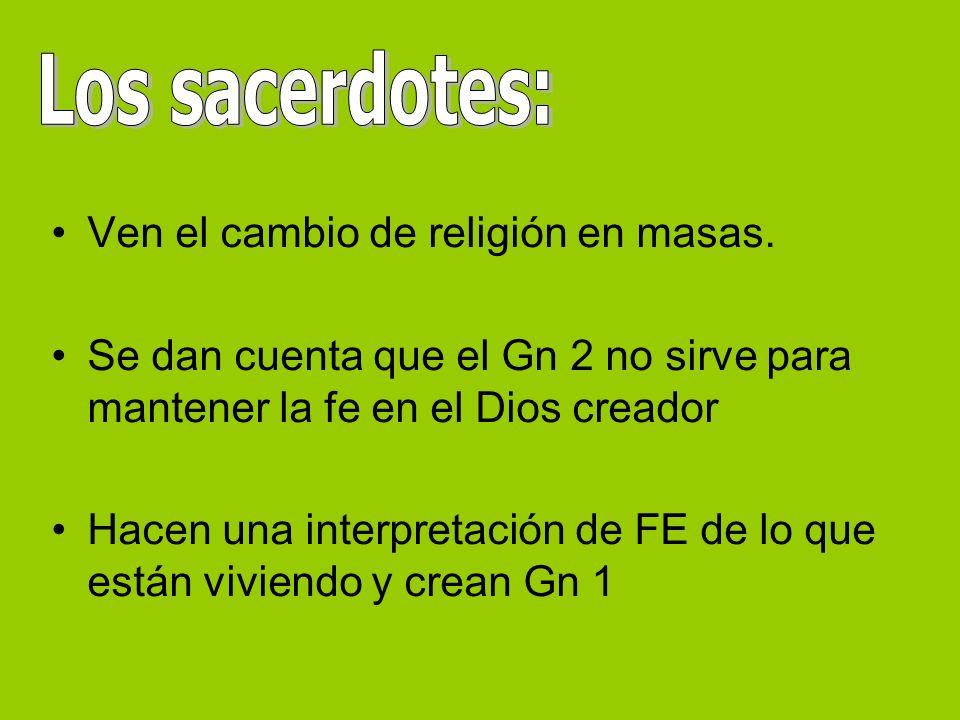 Ven el cambio de religión en masas. Se dan cuenta que el Gn 2 no sirve para mantener la fe en el Dios creador Hacen una interpretación de FE de lo que