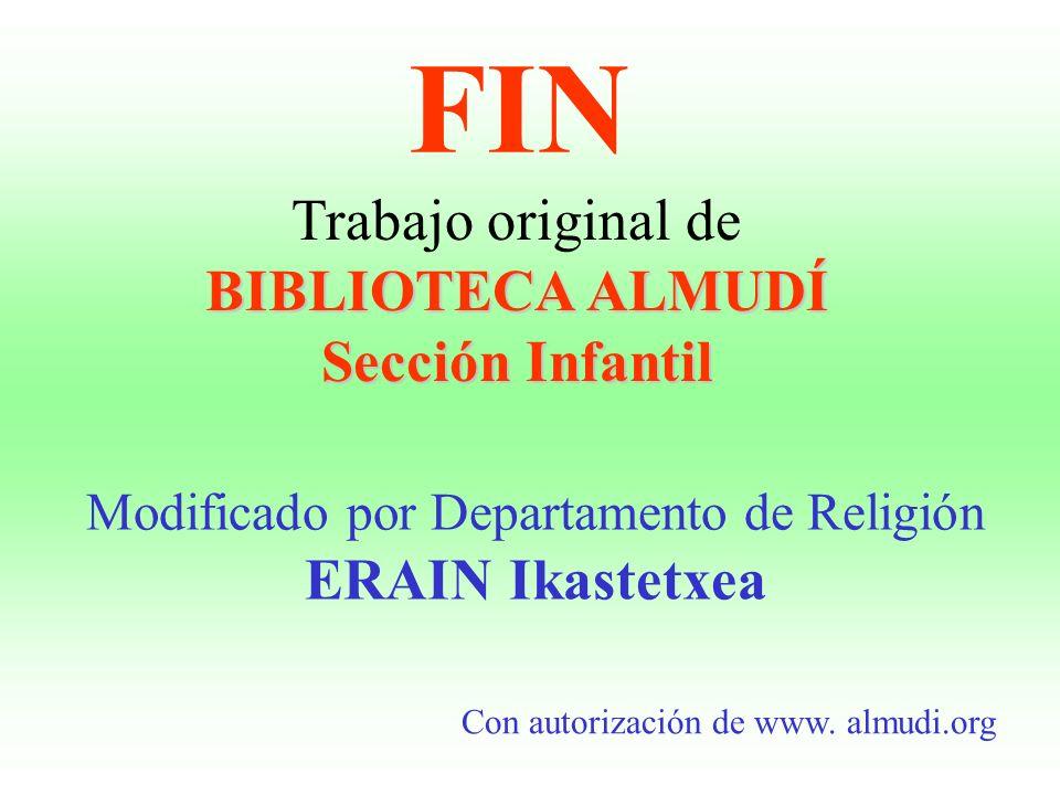 FIN Trabajo original de BIBLIOTECA ALMUDÍ Sección Infantil Modificado por Departamento de Religión ERAIN Ikastetxea Con autorización de www. almudi.or