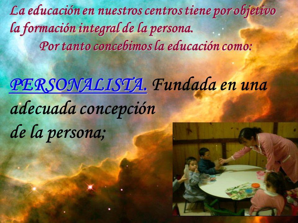 La educación en nuestros centros tiene por objetivo la formación integral de la persona.